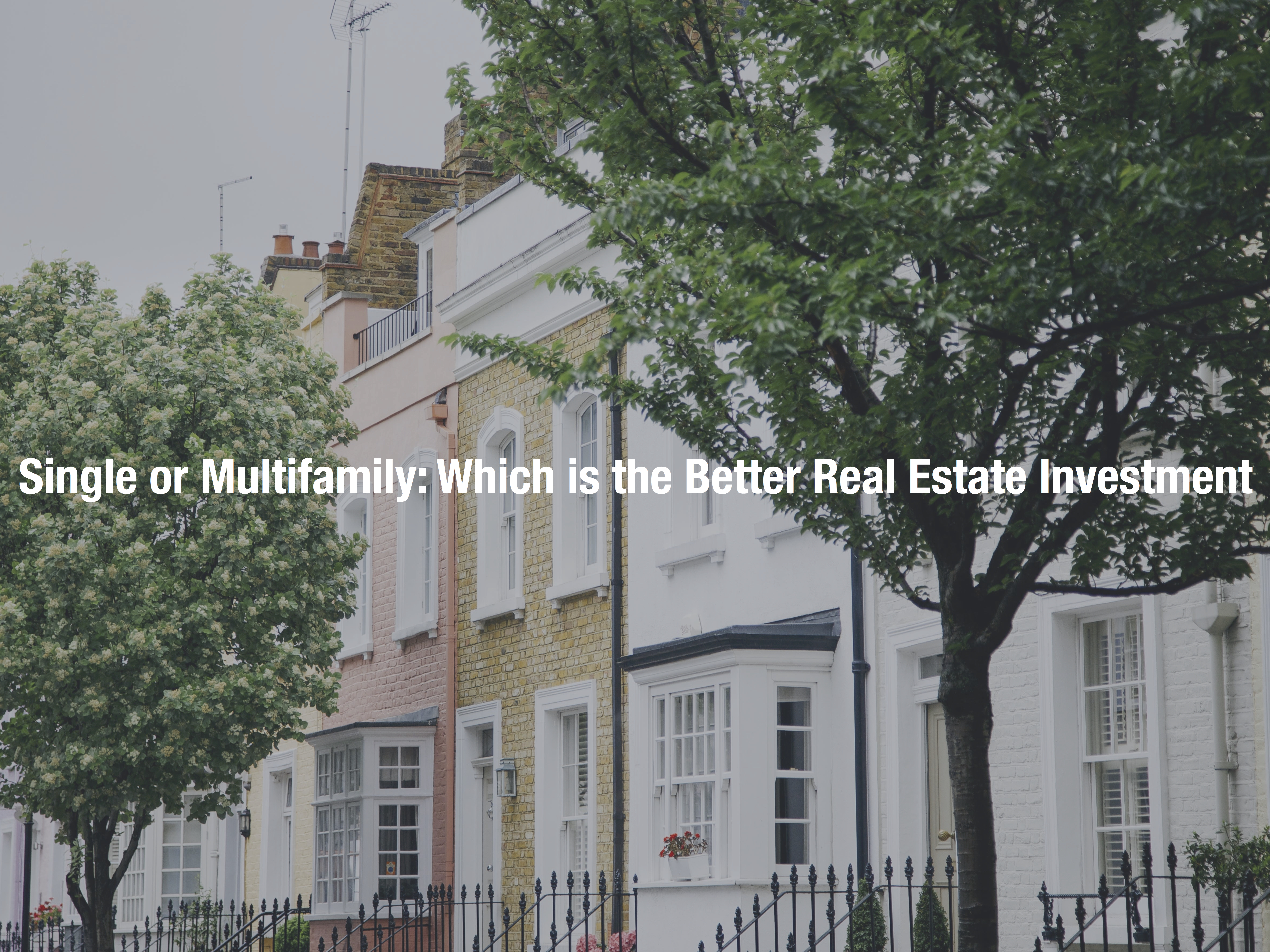 Single or Multifamily real estate investing